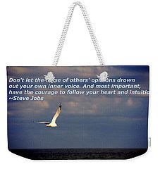 Have The Courage To Follow Your Heart Weekender Tote Bag