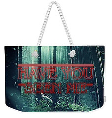 Have You Seen Me Weekender Tote Bag by Mo T