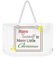 Have Yourself A Merry Little Christmas Weekender Tote Bag