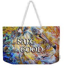 He Is Not Safe But He Is Good Weekender Tote Bag