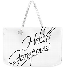 Hello Gorgeous Weekender Tote Bag