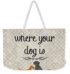 Home Is Where Your Dog Is-jp3039 Weekender Tote Bag by Jean Plout