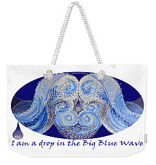 Weekender Tote Bag featuring the painting I Am A Drop In The Big Blue Wave by Kym Nicolas