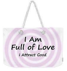 I Am Full Of Love Weekender Tote Bag