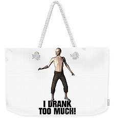 I Drank Too Much Weekender Tote Bag