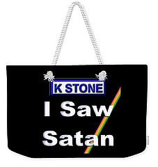 I Saw Satan Weekender Tote Bag
