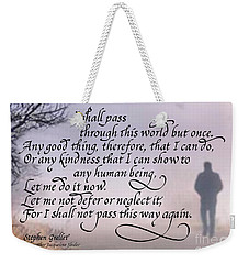 I Shall Pass This Way But Once Weekender Tote Bag