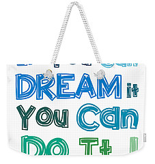 Weekender Tote Bag featuring the digital art If You Can Dream It You Can Do It by Gina Dsgn