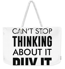 If You Can't Stop Thinking About It, Buy It Weekender Tote Bag