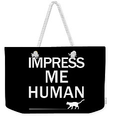 Impress Me Human Weekender Tote Bag