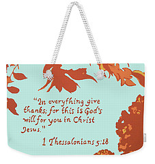 In Everything Give Thanks Weekender Tote Bag