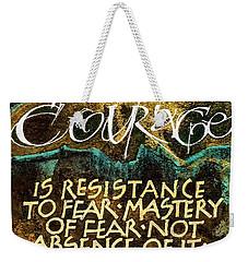 Inspirational Saying Courage Weekender Tote Bag