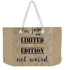 Inspiring Quotes Not Weird Just A Limited Edition Weekender Tote Bag by Georgeta Blanaru