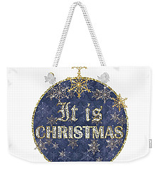 It Is Christmas Weekender Tote Bag