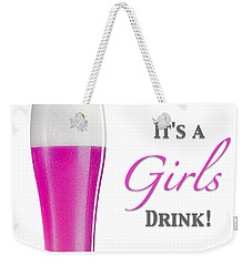 It's A Girls Drink Weekender Tote Bag