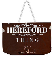 It's A Hereford Thing You Wouldn't Understand Weekender Tote Bag
