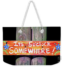 It's Five O'clock Somewhere Weekender Tote Bag by Lynn Bolt