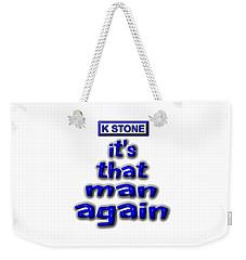 Its That Man Again Weekender Tote Bag