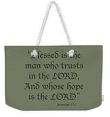 Jeremiah 17 7 Blessed Is The Man Weekender Tote Bag