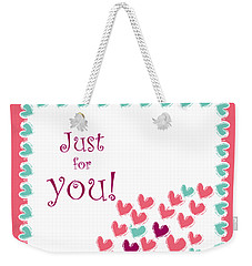 Just For You Weekender Tote Bag
