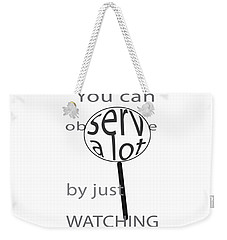Just Watch Weekender Tote Bag
