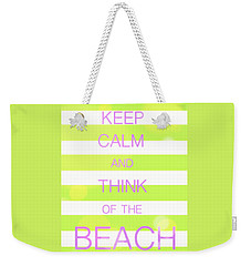 Keep Calm And Think Of The Beach Weekender Tote Bag by Anthony Fishburne