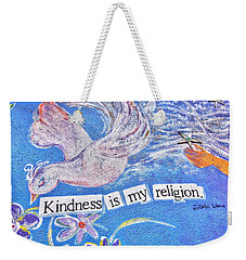 Kindness Is My Religion Weekender Tote Bag by Lanita Williams