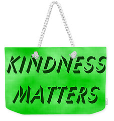 Kindness Matters Weekender Tote Bag by Denise Fulmer
