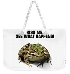 Kiss Me. See What Happens Weekender Tote Bag
