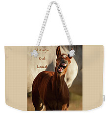 Laugh Out Loud Weekender Tote Bag