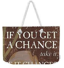 Life Is.... Weekender Tote Bag by Debbie DeWitt