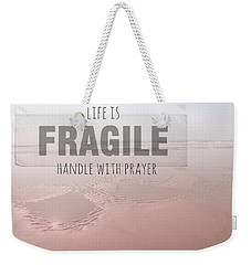 Life Is Fragile Weekender Tote Bag