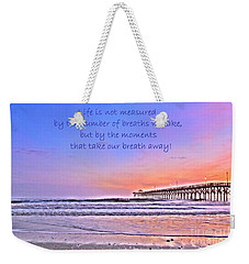 Life Is Measured Weekender Tote Bag