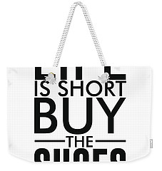 Life Is Short , Buy The Shoes - Minimalist Print - Typography - Quote Poster Weekender Tote Bag