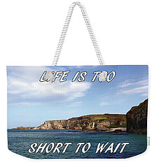 Life Is Too Short To Wait Weekender Tote Bag