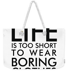Life Is Too Short To Wear Boring Clothes - Minimalist Print - Typography - Quote Poster Weekender Tote Bag