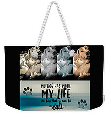 Life With My Dog Weekender Tote Bag