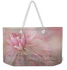 Lifes Purpose Weekender Tote Bag