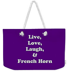 Live Love Laugh And French Horn 5600.02 Weekender Tote Bag