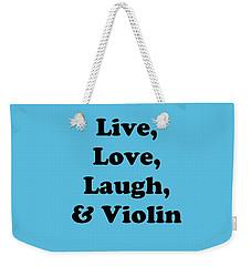 Live Love Laugh And Violin 5613.02 Weekender Tote Bag
