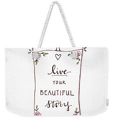 Live Your Beautiful Story Weekender Tote Bag by Elizabeth Robinette Tyndall