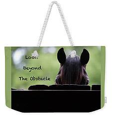 Look Beyond The Obstacle Weekender Tote Bag
