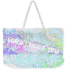 Lord I Need You White Weekender Tote Bag