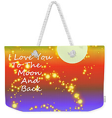 Weekender Tote Bag featuring the digital art Love You To The Moon And Back by Kathleen Sartoris