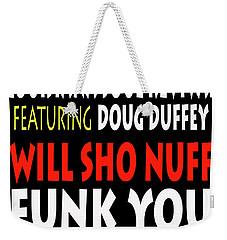 Lsrfdd Will Sho Nuff Funk You Weekender Tote Bag