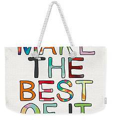 Make The Best Of It Multicolor- Art By Linda Woods Weekender Tote Bag by Linda Woods