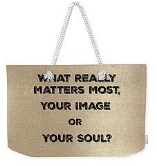 Matters Most Weekender Tote Bag