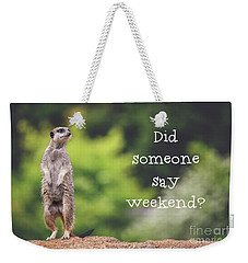 Meerkat Asking If It's The Weekend Yet Weekender Tote Bag by Jane Rix