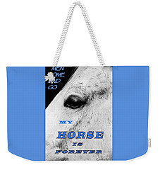 Men Come And Go - My Horse Is Forever Weekender Tote Bag