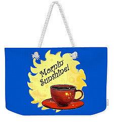 Mornin Sunshine  Weekender Tote Bag